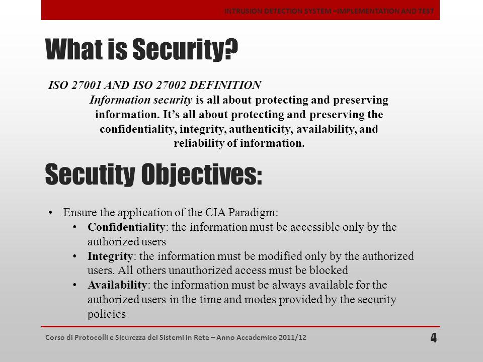 Corso di Protocolli e Sicurezza dei Sistemi in Rete – Anno Accademico 2011/12 INTRUSION DETECTION SYSTEM –IMPLEMENTATION AND TEST What is Security? 4
