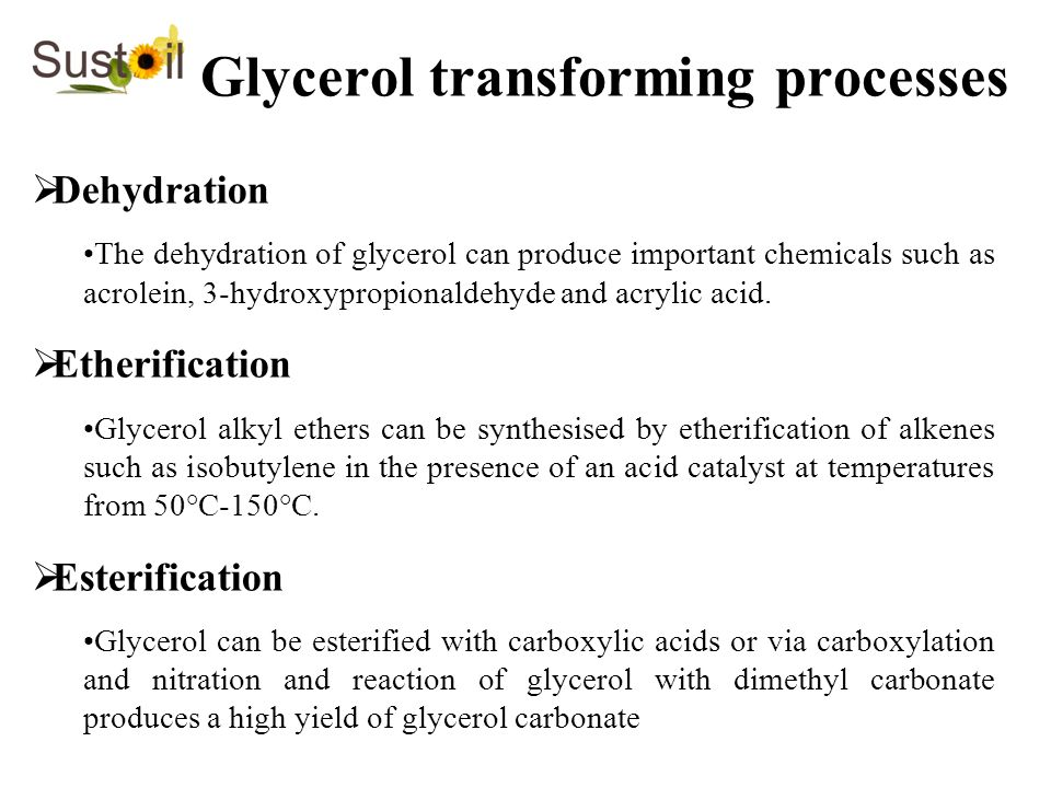 Dehydration The dehydration of glycerol can produce important chemicals such as acrolein, 3-hydroxypropionaldehyde and acrylic acid. Etherification Gl