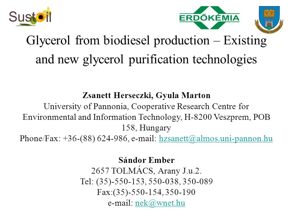 Glycerol from biodiesel production – Existing and new glycerol purification technologies Zsanett Herseczki, Gyula Marton University of Pannonia, Coope