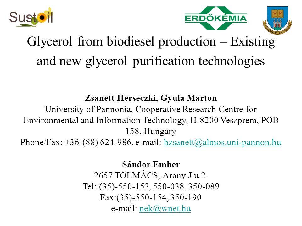 Glycerol alkyl esters – Production of Triacetin from crude glycerol Zsanett Herseczki, Gyula Marton University of Pannonia, Cooperative Research Centre for Environmental and Information Technology, H-8200 Veszprem, POB 158, Hungary Phone/Fax: +36-(88) 624-986, e-mail: hzsanett@almos.uni-pannon.huhzsanett@almos.uni-pannon.hu Sándor Ember 2657 TOLMÁCS, Arany J.u.2.