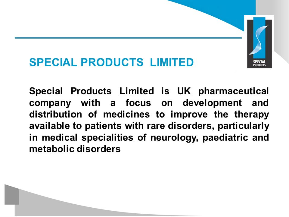 SPECIAL PRODUCTS LIMITED Special Products Limited is UK pharmaceutical company with a focus on development and distribution of medicines to improve th