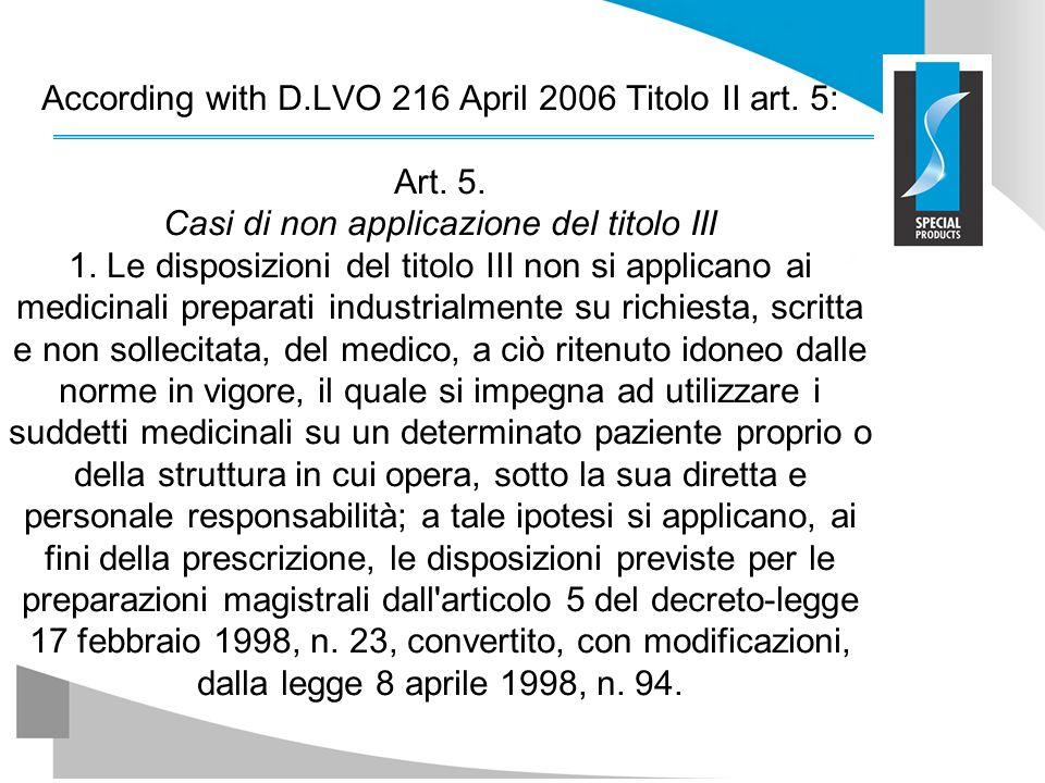 According with D.LVO 216 April 2006 Titolo II art. 5: Art. 5. Casi di non applicazione del titolo III 1. Le disposizioni del titolo III non si applica