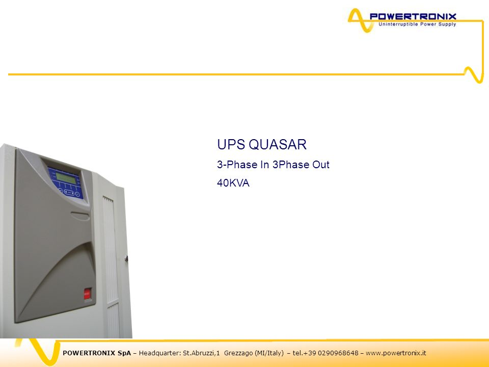 POWERTRONIX SpA – Headquarter: St.Abruzzi,1 Grezzago (MI/Italy) – tel.+39 0290968648 – www.powertronix.it UPS QUASAR 3-Phase In 3Phase Out 40KVA