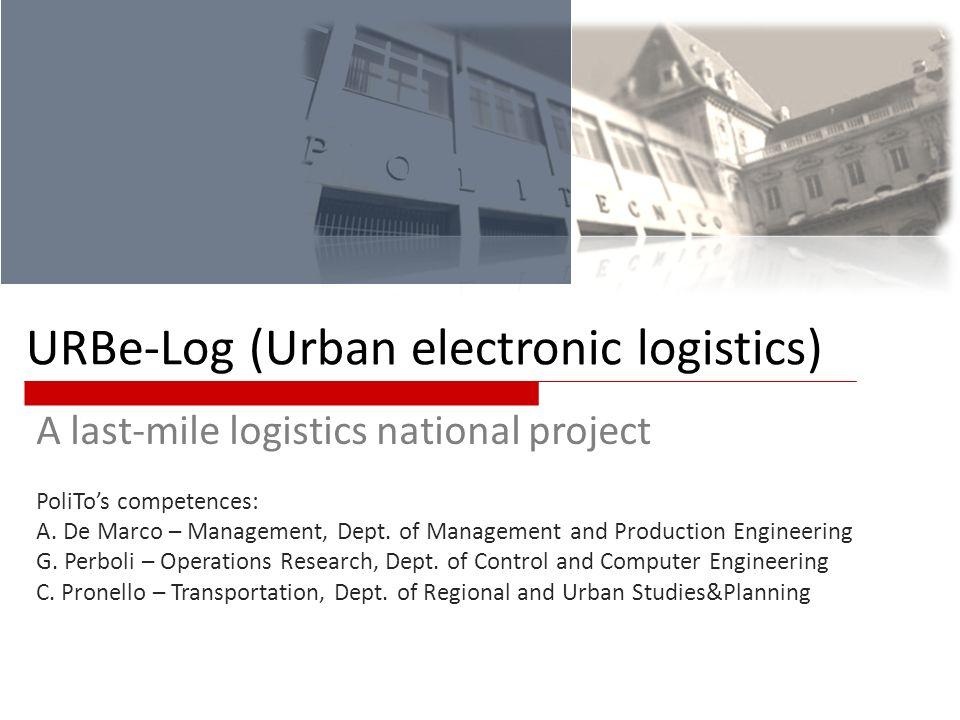 URBe-Log (Urban electronic logistics) A last-mile logistics national project PoliTos competences: A. De Marco – Management, Dept. of Management and Pr