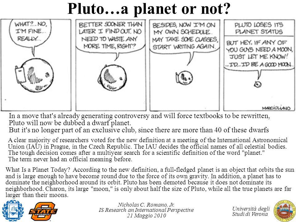 Nicholas C. Romano, Jr. IS Research an International Perspective 21 Maggio 2010 Università degli Studi di Verona Pluto…a planet or not? In a move that