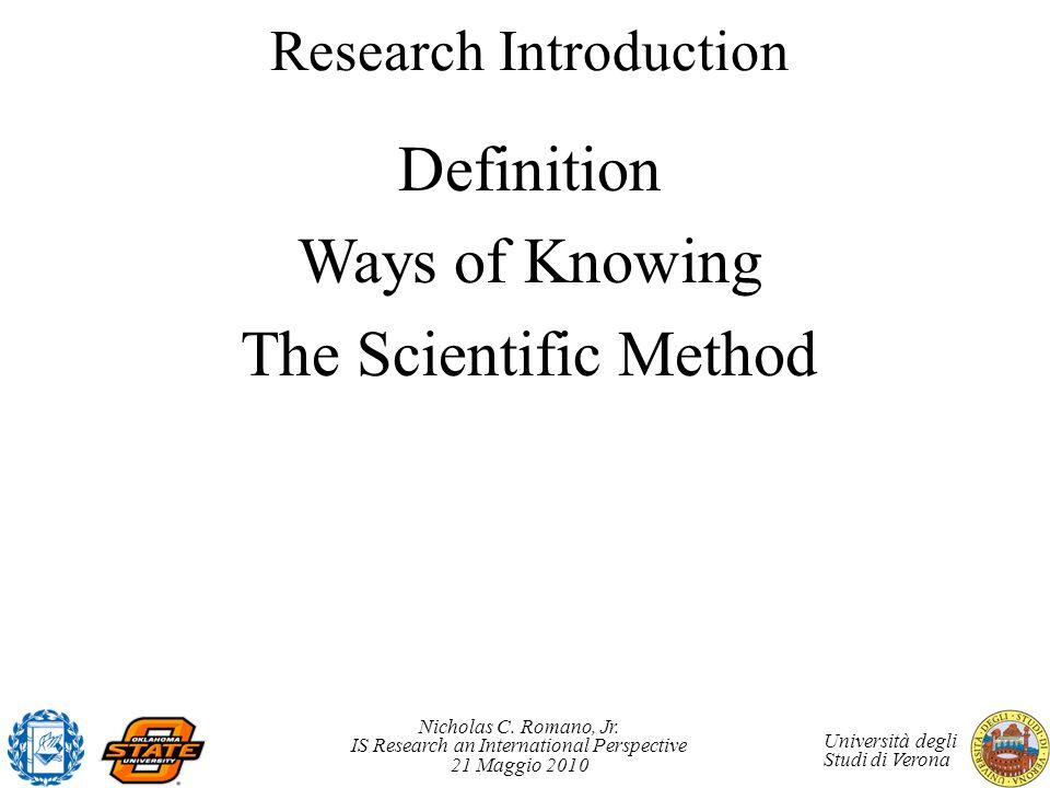 Nicholas C. Romano, Jr. IS Research an International Perspective 21 Maggio 2010 Università degli Studi di Verona Research Introduction Definition Ways