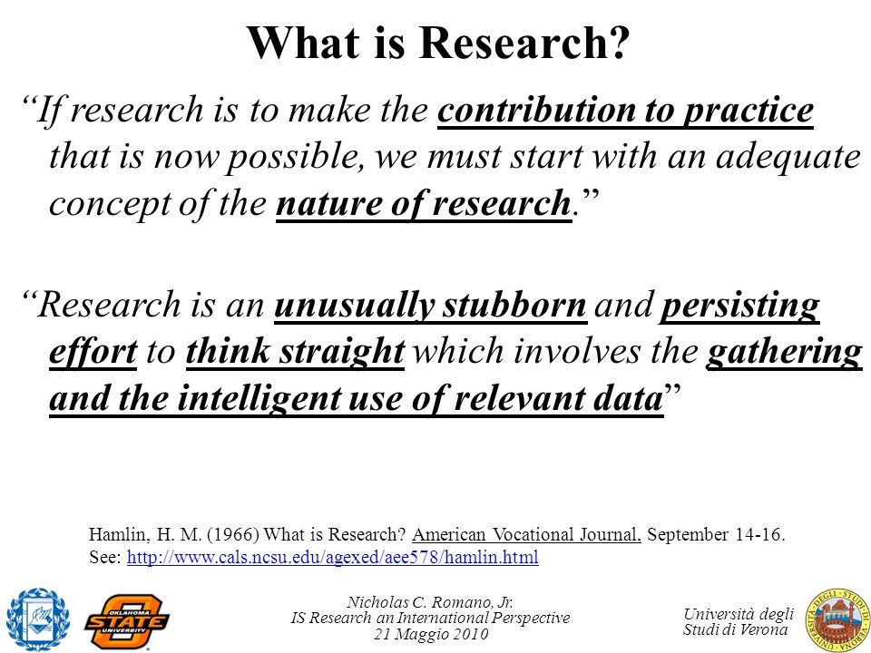Nicholas C. Romano, Jr. IS Research an International Perspective 21 Maggio 2010 Università degli Studi di Verona What is Research? If research is to m