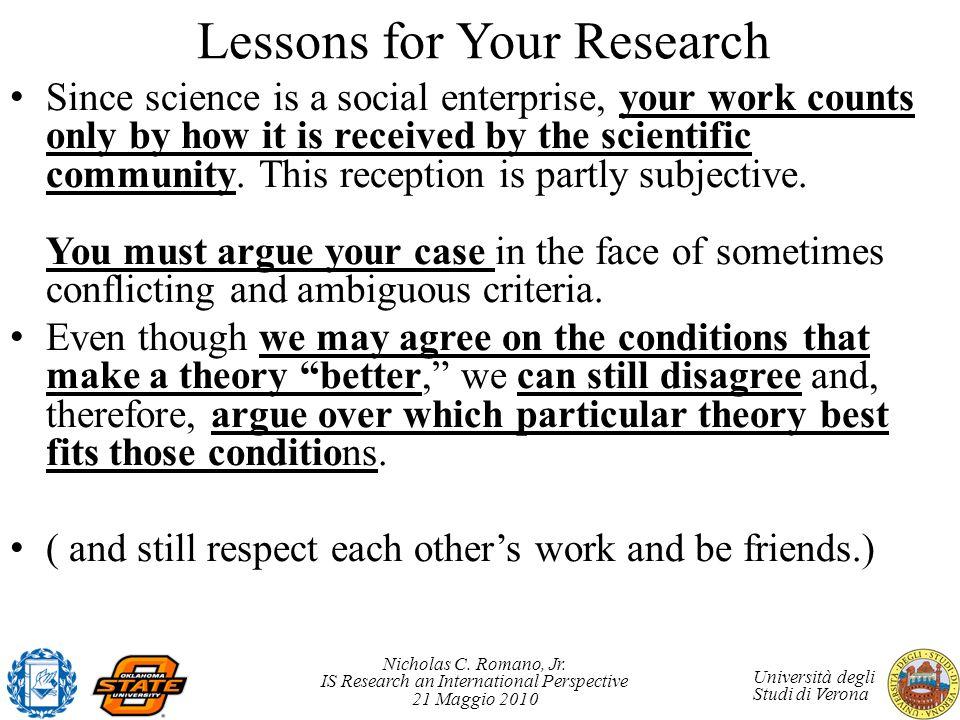 Nicholas C. Romano, Jr. IS Research an International Perspective 21 Maggio 2010 Università degli Studi di Verona Lessons for Your Research Since scien