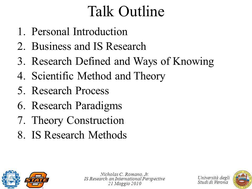 Nicholas C. Romano, Jr. IS Research an International Perspective 21 Maggio 2010 Università degli Studi di Verona Talk Outline 1.Personal Introduction