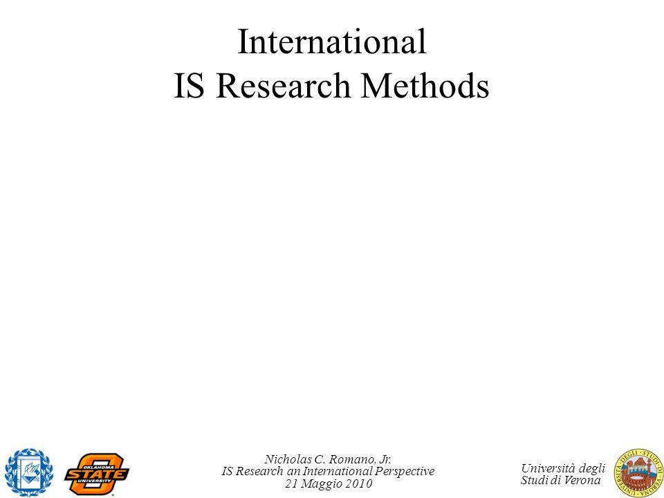 Nicholas C. Romano, Jr. IS Research an International Perspective 21 Maggio 2010 Università degli Studi di Verona International IS Research Methods