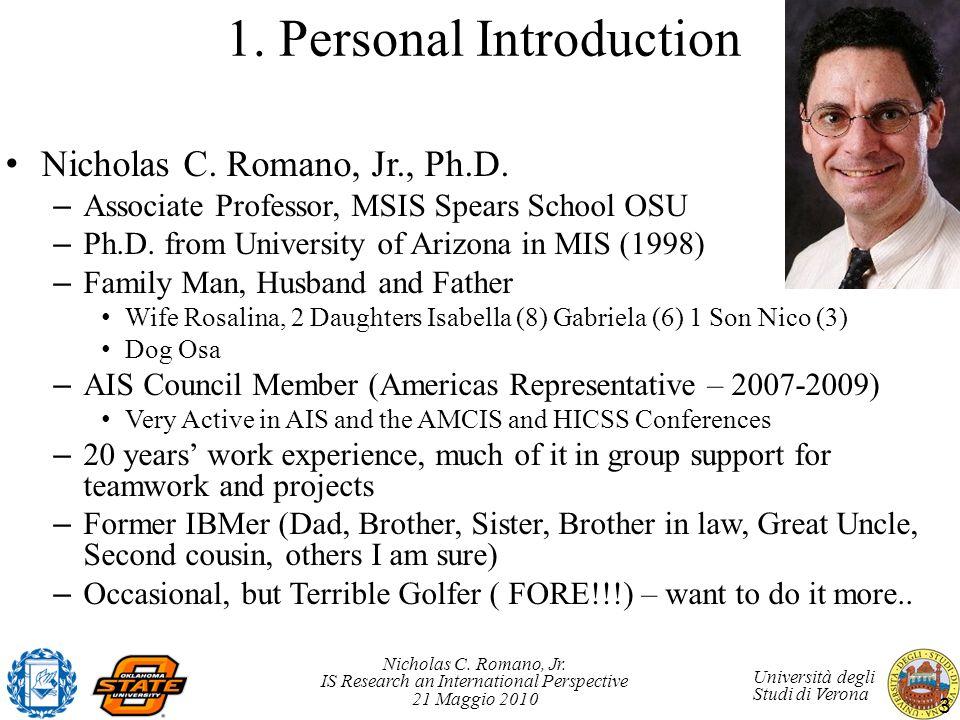 Nicholas C. Romano, Jr. IS Research an International Perspective 21 Maggio 2010 Università degli Studi di Verona 1. Personal Introduction Nicholas C.