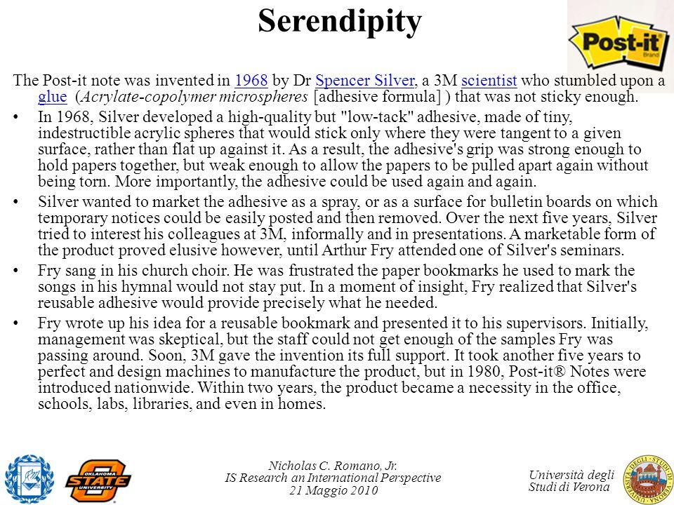 Nicholas C. Romano, Jr. IS Research an International Perspective 21 Maggio 2010 Università degli Studi di Verona Serendipity The Post-it note was inve