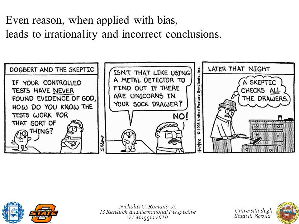 Nicholas C. Romano, Jr. IS Research an International Perspective 21 Maggio 2010 Università degli Studi di Verona Even reason, when applied with bias,