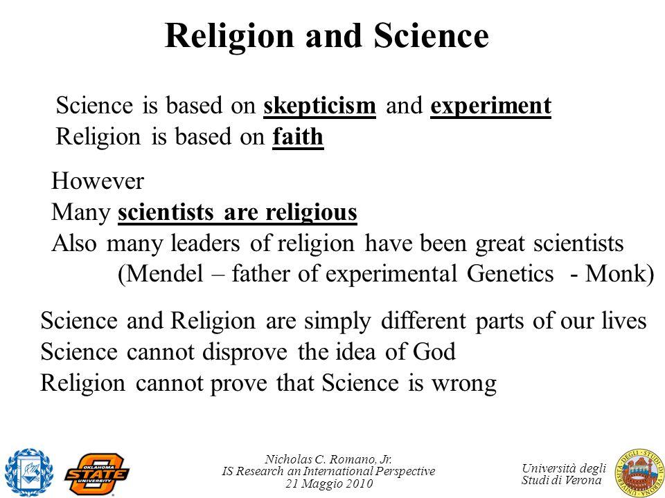 Nicholas C. Romano, Jr. IS Research an International Perspective 21 Maggio 2010 Università degli Studi di Verona Religion and Science Science is based