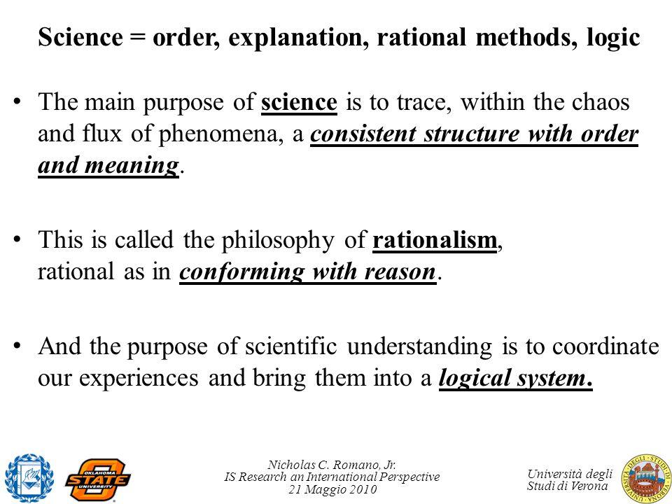 Nicholas C. Romano, Jr. IS Research an International Perspective 21 Maggio 2010 Università degli Studi di Verona Science = order, explanation, rationa
