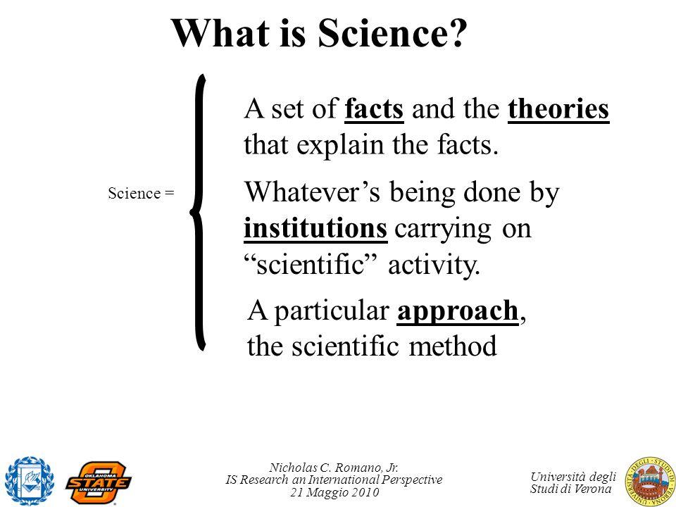 Nicholas C. Romano, Jr. IS Research an International Perspective 21 Maggio 2010 Università degli Studi di Verona What is Science? Science = A set of f