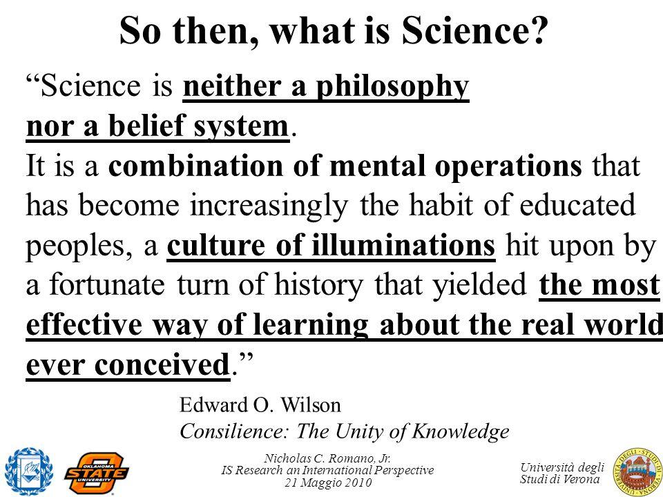 Nicholas C. Romano, Jr. IS Research an International Perspective 21 Maggio 2010 Università degli Studi di Verona Science is neither a philosophy nor a