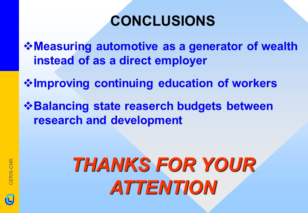 CERIS-CNR CONCLUSIONS Measuring automotive as a generator of wealth instead of as a direct employer Improving continuing education of workers Balancing state reaserch budgets between research and development THANKS FOR YOUR ATTENTION