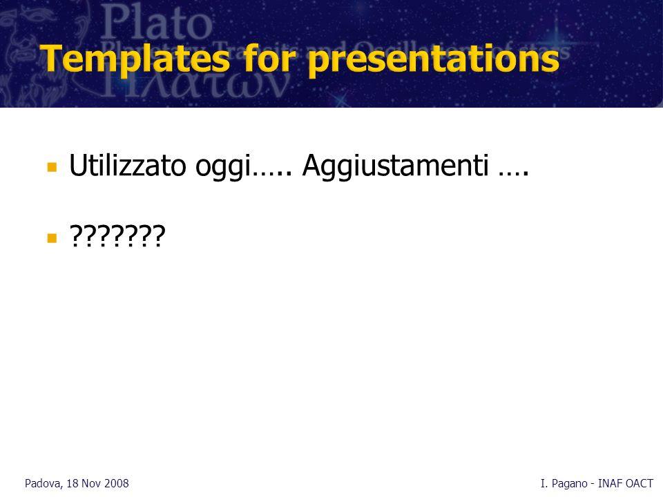 Utilizzato oggi….. Aggiustamenti …. ??????? Padova, 18 Nov 2008I. Pagano - INAF OACT