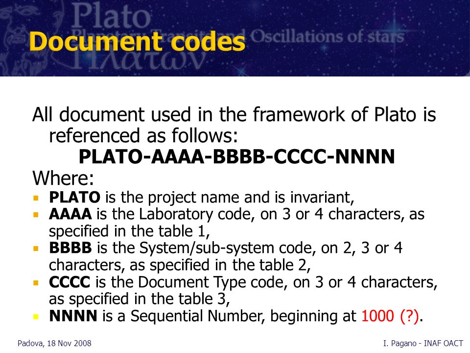 All document used in the framework of Plato is referenced as follows: PLATO-AAAA-BBBB-CCCC-NNNN Where: PLATO is the project name and is invariant, AAA