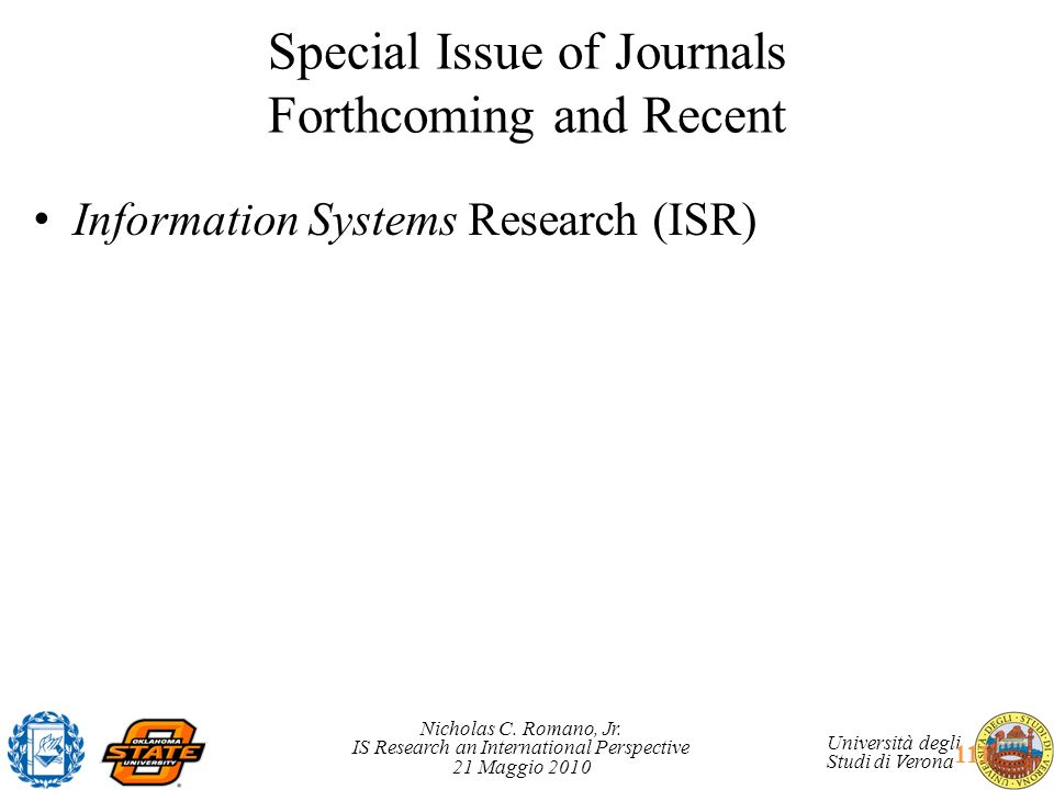 Nicholas C. Romano, Jr. IS Research an International Perspective 21 Maggio 2010 Università degli Studi di Verona Special Issue of Journals Forthcoming