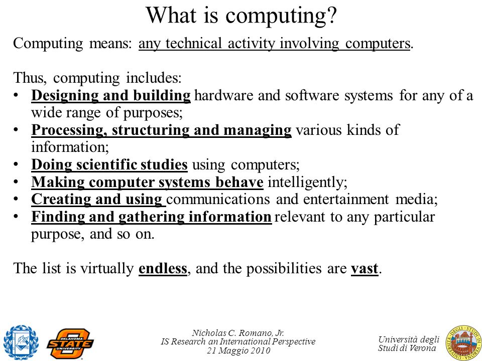 Nicholas C. Romano, Jr. IS Research an International Perspective 21 Maggio 2010 Università degli Studi di Verona What is computing? Computing means: a