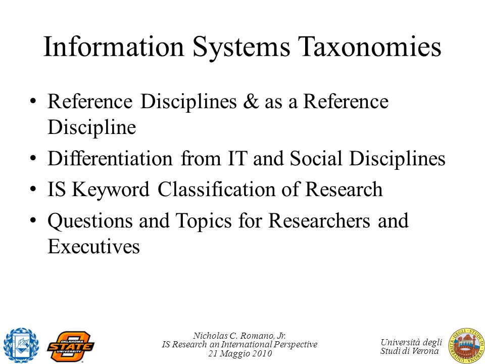 Nicholas C. Romano, Jr. IS Research an International Perspective 21 Maggio 2010 Università degli Studi di Verona Information Systems Taxonomies Refere