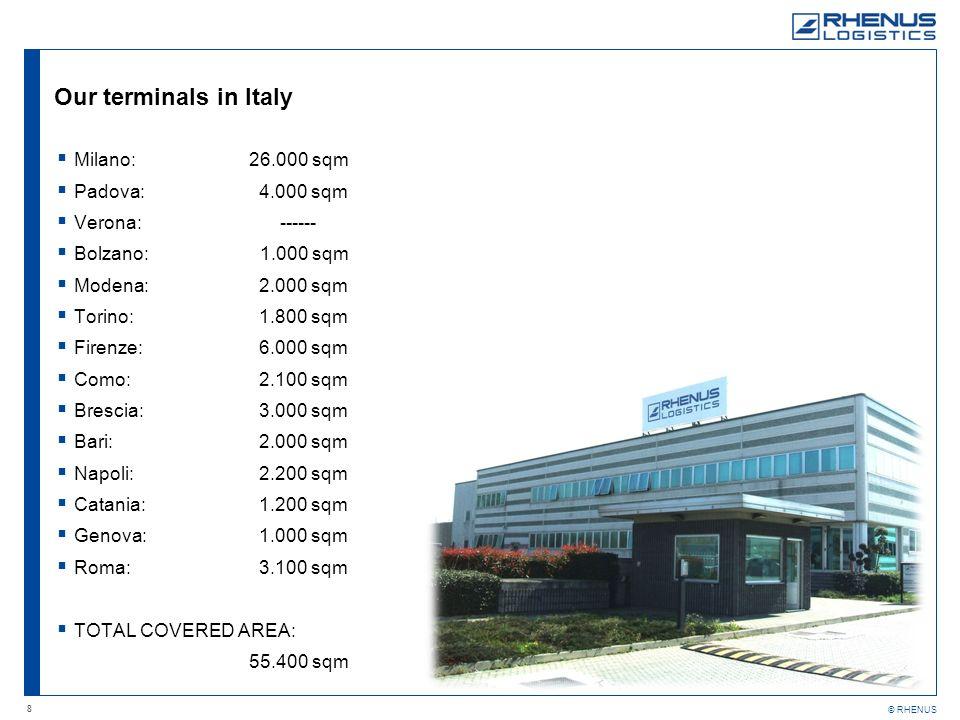 8 © RHENUS Our terminals in Italy Milano:26.000 sqm Padova: 4.000 sqm Verona: ------ Bolzano: 1.000 sqm Modena: 2.000 sqm Torino: 1.800 sqm Firenze: 6