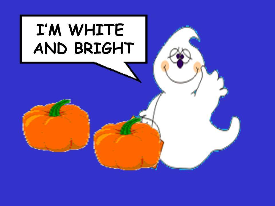 IM WHITE AND BRIGHT
