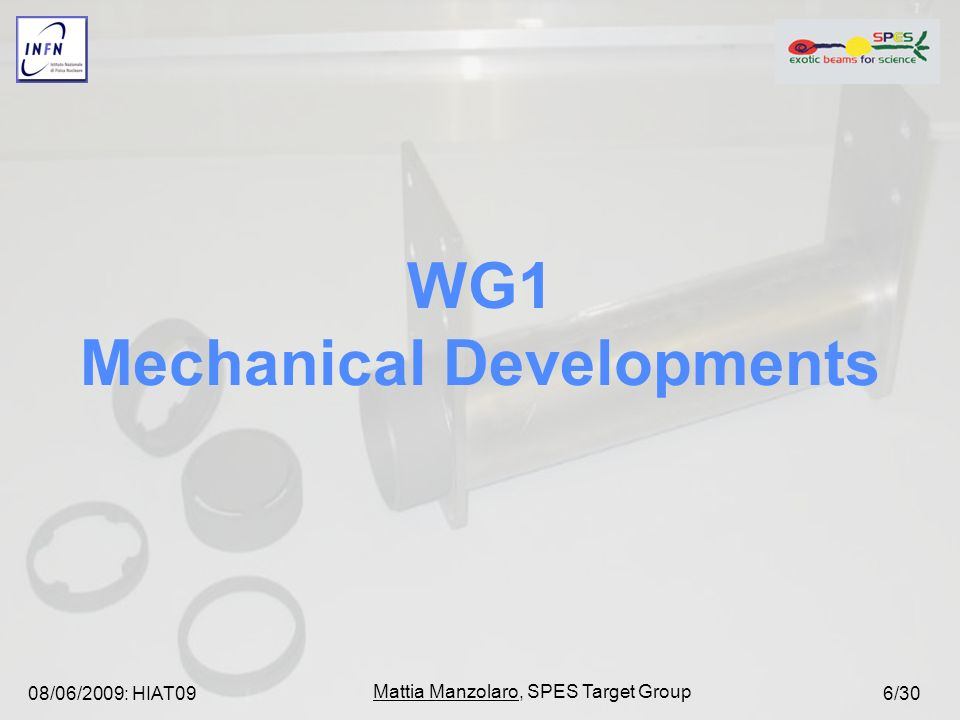 08/06/2009: HIAT09 Mattia Manzolaro, SPES Target Group 6/30 WG1 Mechanical Developments