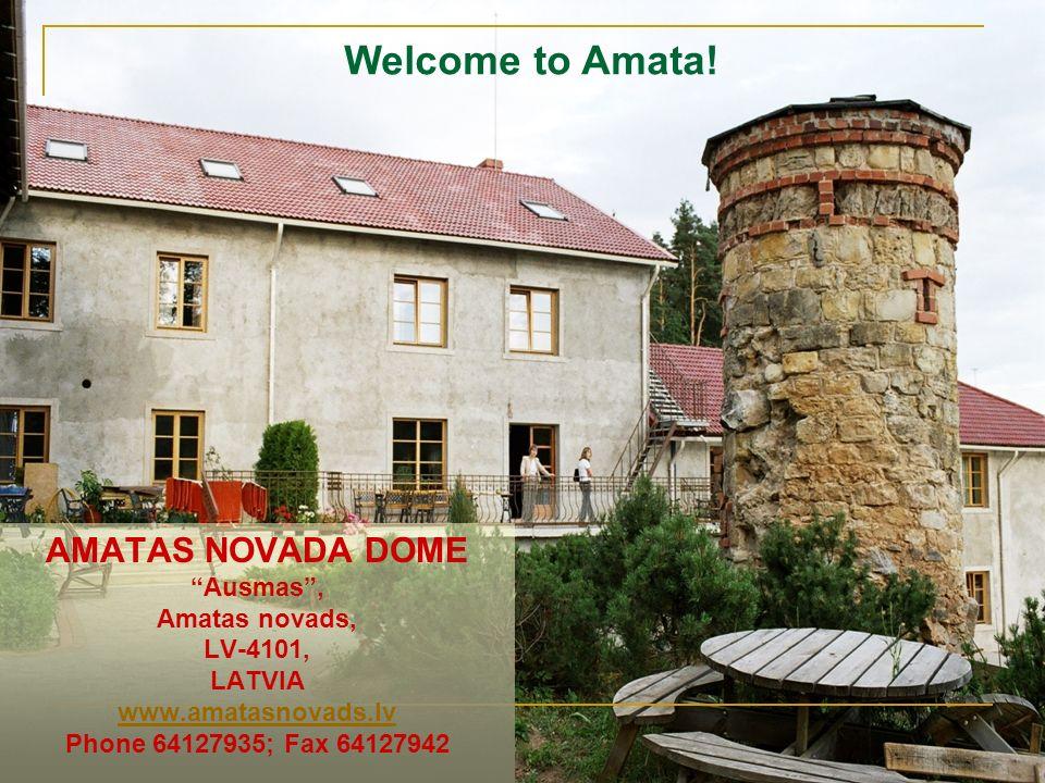 AMATAS NOVADA DOME Ausmas, Amatas novads, LV-4101, LATVIA www.amatasnovads.lv Phone 64127935; Fax 64127942 www.amatasnovads.lv Welcome to Amata!