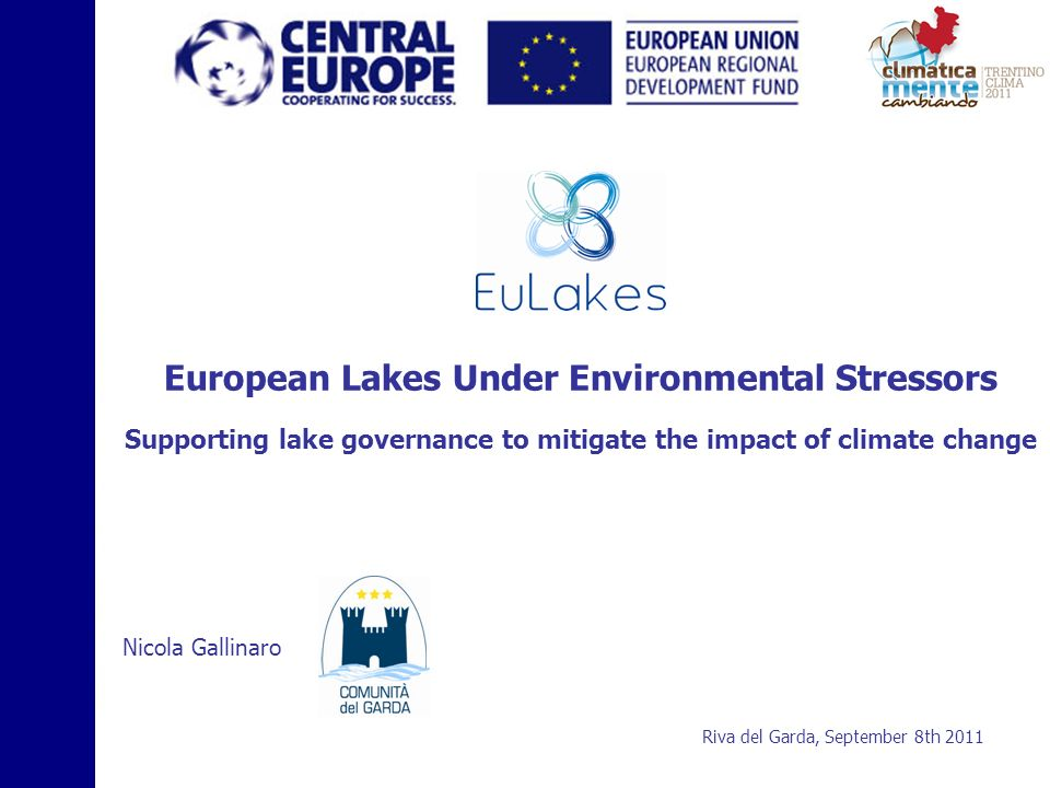European Lakes Under Environmental Stressors Supporting lake governance to mitigate the impact of climate change Nicola Gallinaro Riva del Garda, Sept