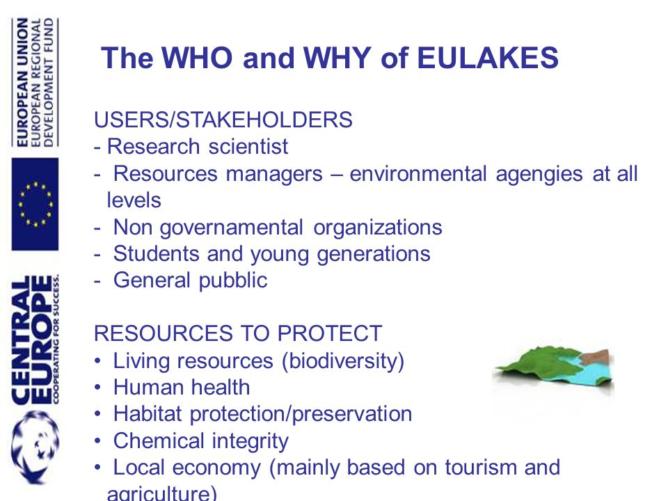USERS/STAKEHOLDERS - Research scientist - Resources managers – environmental agengies at all levels - Non governamental organizations - Students and y