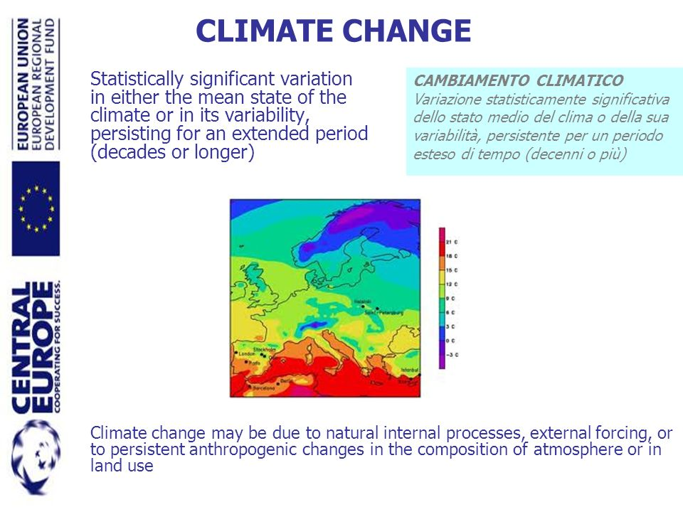 CLIMATE CHANGE Statistically significant variation in either the mean state of the climate or in its variability, persisting for an extended period (d