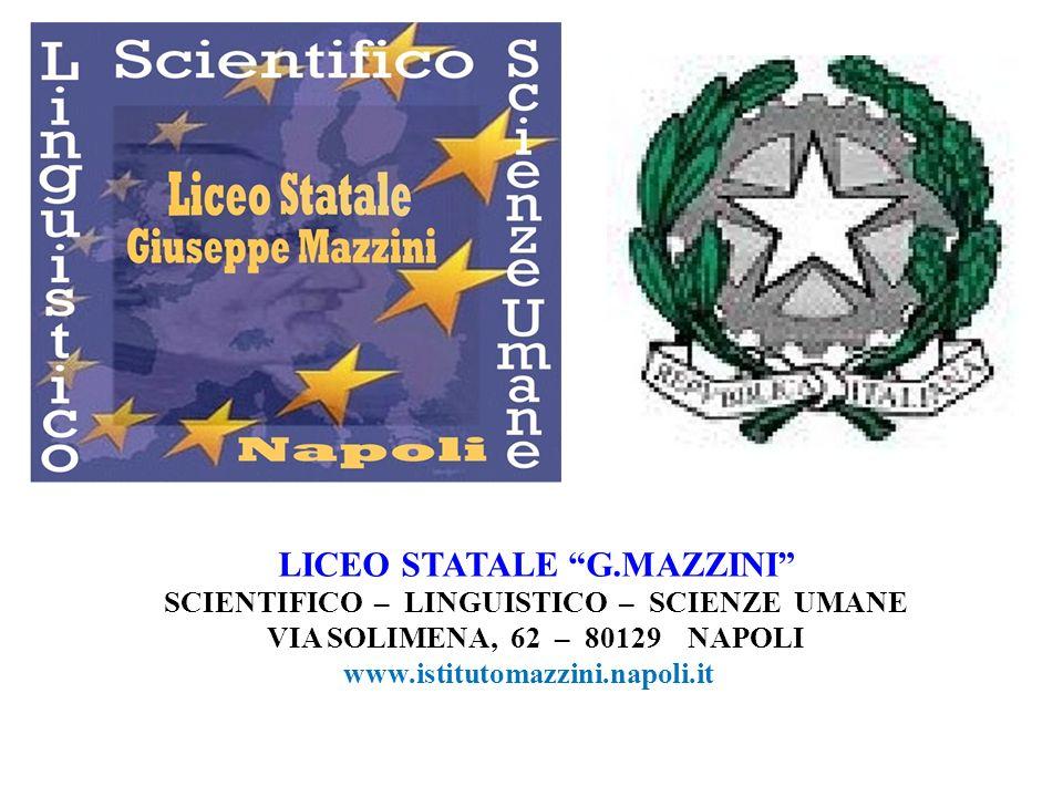 LICEO STATALE G.MAZZINI SCIENTIFICO – LINGUISTICO – SCIENZE UMANE VIA SOLIMENA, 62 – 80129 NAPOLI www.istitutomazzini.napoli.it