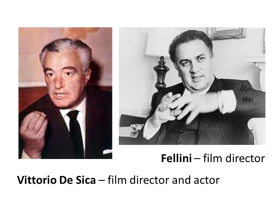 Vittorio De Sica – film director and actor Fellini – film director