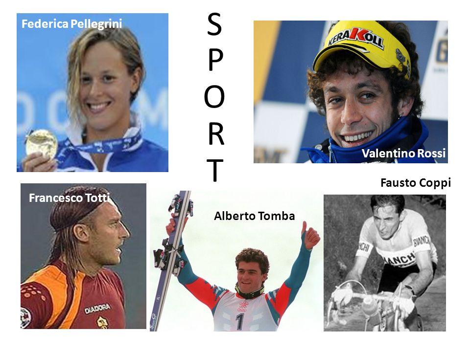 Federica Pellegrini Fausto Coppi Francesco Totti Alberto Tomba Valentino Rossi S P O R T