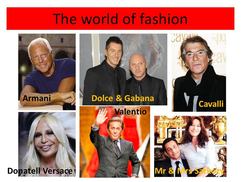The world of fashion ArmaniDolce & Gabana Cavalli Donatell Versace Valentio Mr & Mrs Sarkozy