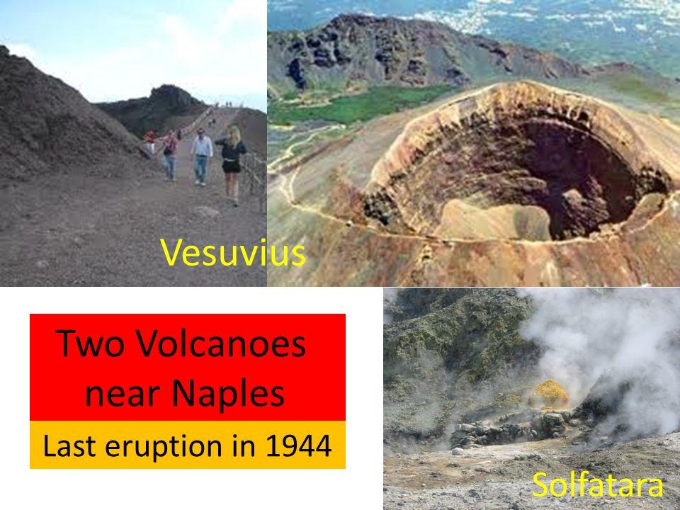 Two Volcanoes near Naples Vesuvius Solfatara Last eruption in 1944