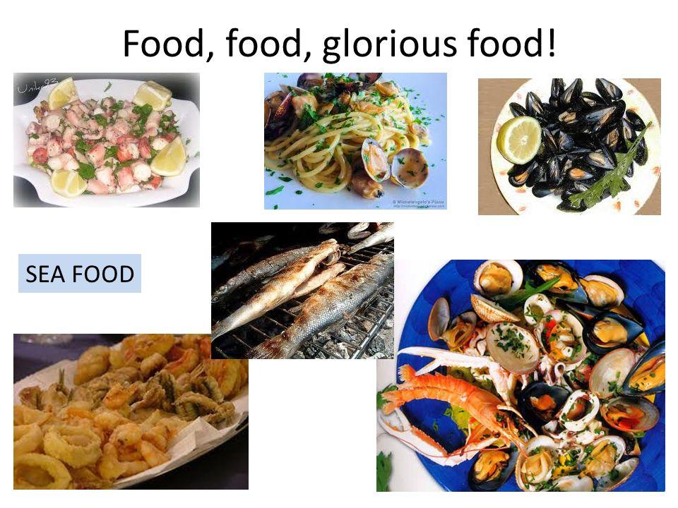Food, food, glorious food! SEA FOOD