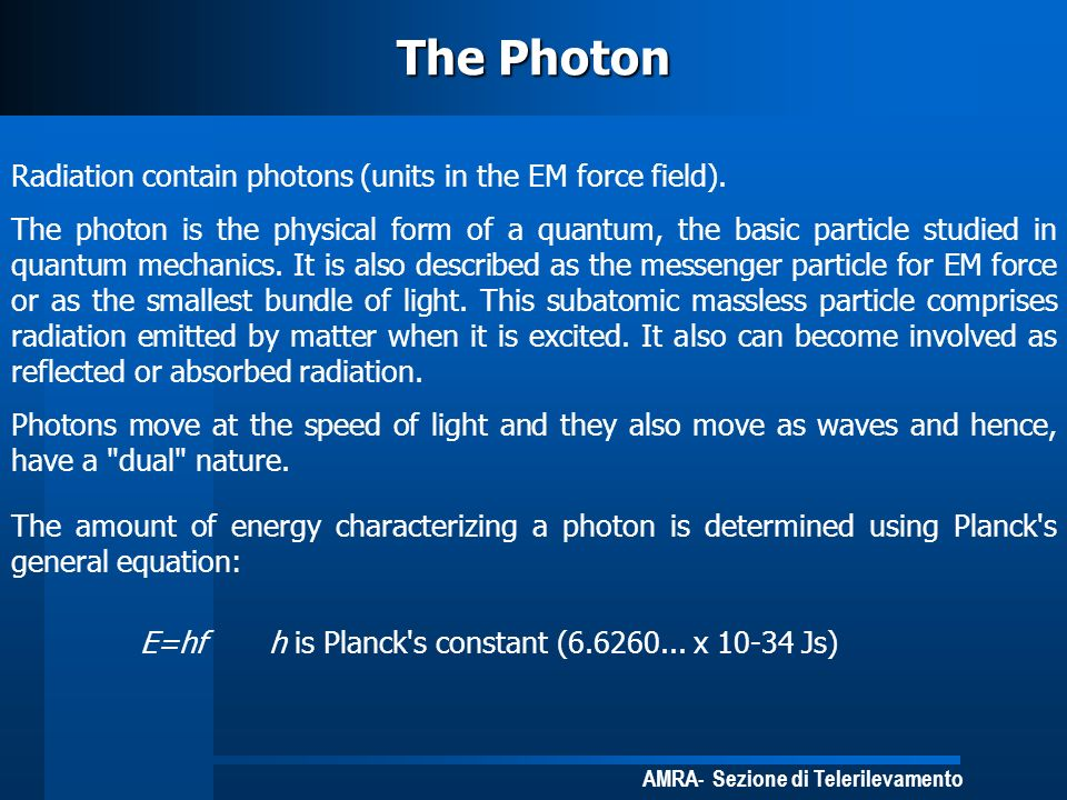 AMRA- Sezione di Telerilevamento The distribution of all photon energies over the range of observed frequencies is embodied in the term spectrum.