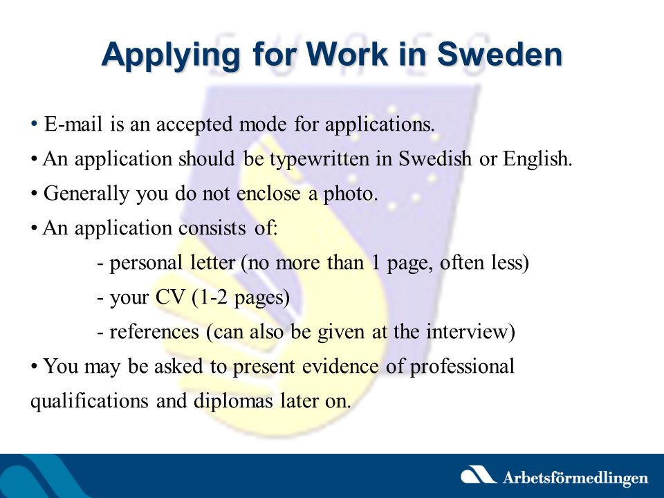 Applying for Work in Sweden E-mail is an accepted mode for applications. An application should be typewritten in Swedish or English. Generally you do