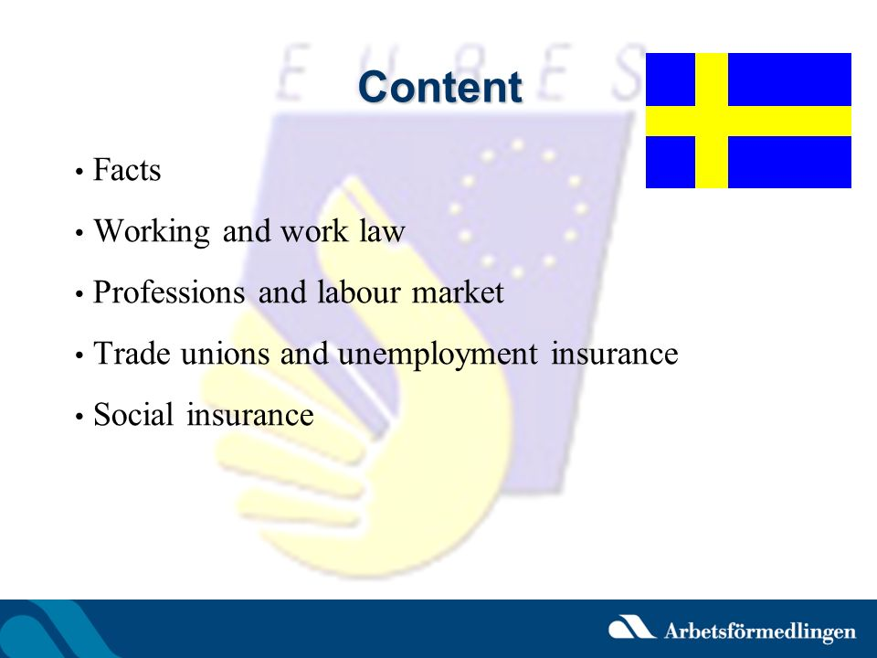 Content Facts Working and work law Professions and labour market Trade unions and unemployment insurance Social insurance