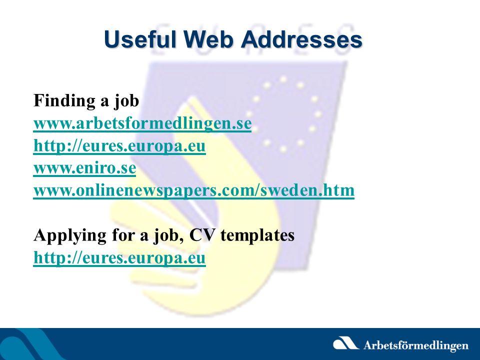 Useful Web Addresses Finding a job www.arbetsformedlingen.se http://eures.europa.eu www.eniro.se www.onlinenewspapers.com/sweden.htm Applying for a jo