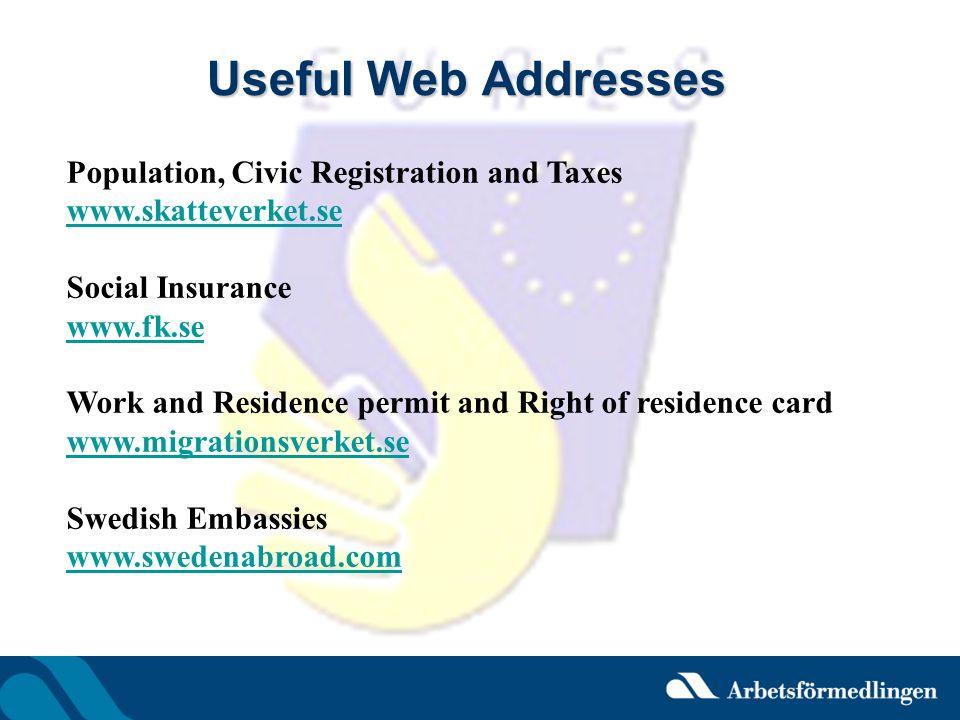 Useful Web Addresses Population, Civic Registration and Taxes www.skatteverket.se Social Insurance www.fk.se www.fk.se Work and Residence permit and R