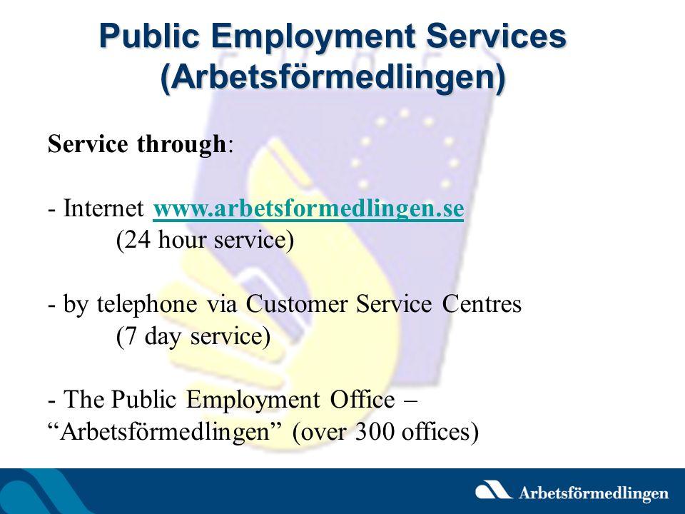Public Employment Services (Arbetsförmedlingen) Service through: - Internet www.arbetsformedlingen.se (24 hour service)www.arbetsformedlingen.se - by