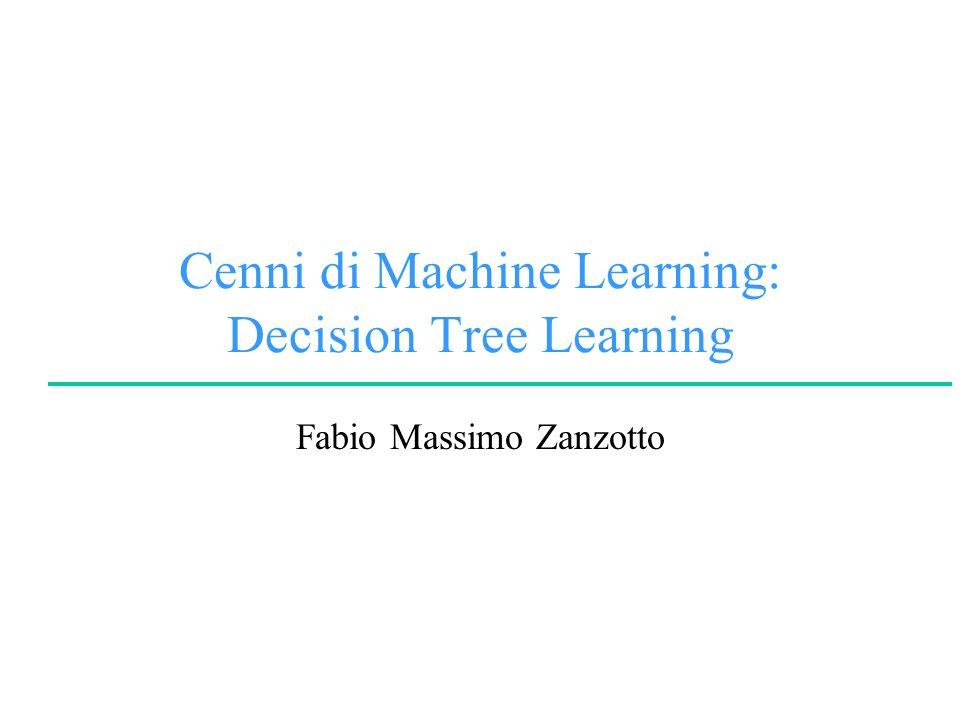 Cenni di Machine Learning: Decision Tree Learning Fabio Massimo Zanzotto