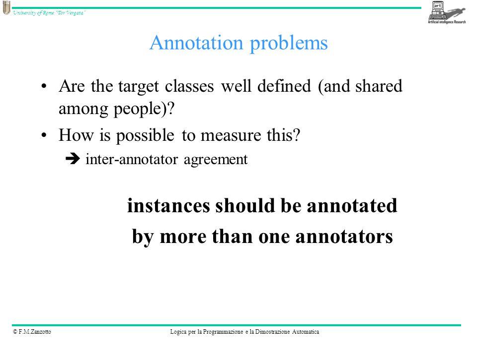 © F.M.ZanzottoLogica per la Programmazione e la Dimostrazione Automatica University of Rome Tor Vergata Annotation problems Are the target classes well defined (and shared among people).