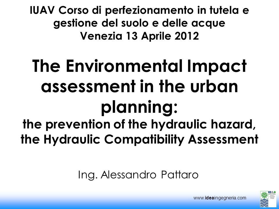 www.ideaingegneria.com IUAV Corso di perfezionamento in tutela e gestione del suolo e delle acque Venezia 13 Aprile 2012 The Environmental Impact asse