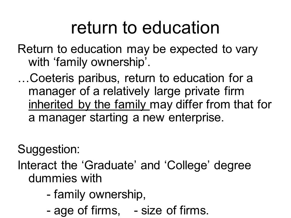 return to education Return to education may be expected to vary with family ownership.